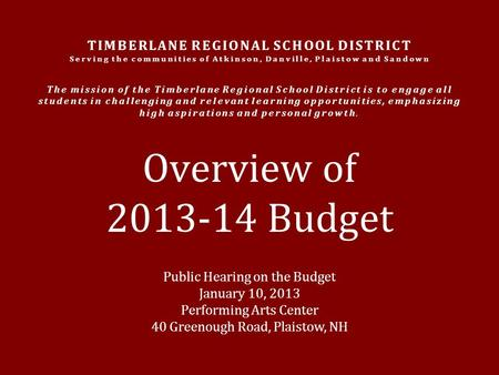 Public Hearing on the Budget January 10, 2013 Performing Arts Center 40 Greenough Road, Plaistow, NH Overview of 2013-14 Budget TIMBERLANE REGIONAL SCHOOL.