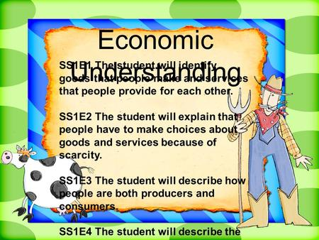 SS1E1 The student will identify goods that people make and services that people provide for each other. SS1E2 The student will explain that people have.