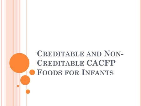 C REDITABLE AND N ON - C REDITABLE CACFP F OODS FOR I NFANTS.