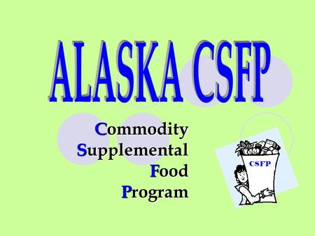 Commodity Supplemental Food Program CSFP. Who qualifies for CSFP? Who qualifies for CSFP? At or below the 185% of Federal Poverty Guidelines: Pregnant.