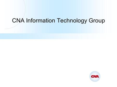 CNA Information Technology Group. CNA IT Mission CNA's Information Technology Group partners with the business -- in a dynamic and rewarding work environment.