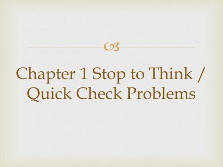  Chapter 1 Stop to Think / Quick Check Problems.