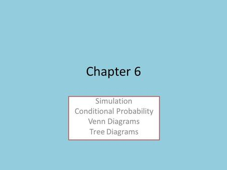 Chapter 6 Simulation Conditional Probability Venn Diagrams Tree Diagrams.