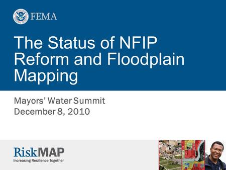 The Status of NFIP Reform and Floodplain Mapping Mayors' Water Summit December 8, 2010.