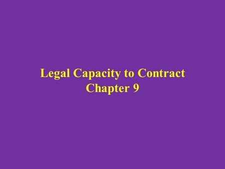 Legal Capacity to Contract Chapter 9