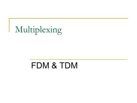 Multiplexing FDM & TDM. Multiplexing When two communicating nodes are connected through a media, it generally happens that bandwidth of media is several.