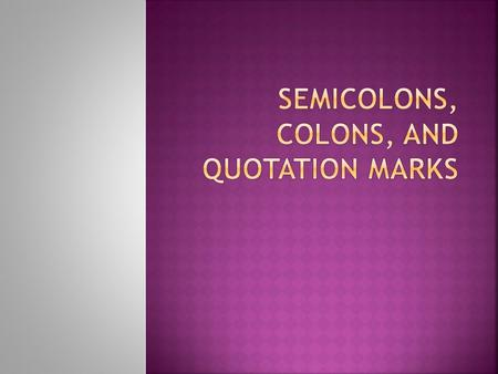 Semicolon: function is in between a comma and a period. 1. Use a semicolon to join independent clauses that are not already joined by conjunctions such.