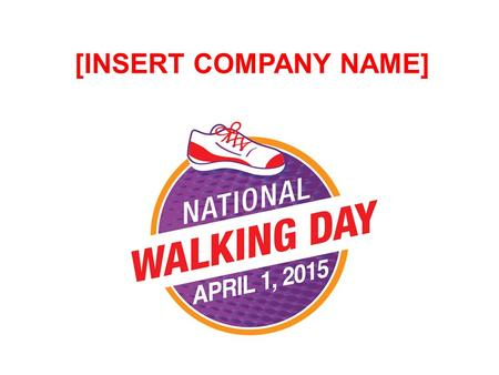 National Walking Day Subtitle or Date [INSERT COMPANY NAME]
