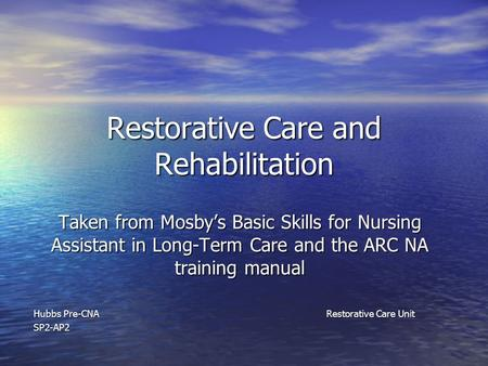 Restorative Care and Rehabilitation Taken from Mosby's Basic Skills for Nursing Assistant in Long-Term Care and the ARC NA training manual Hubbs Pre-CNARestorative.