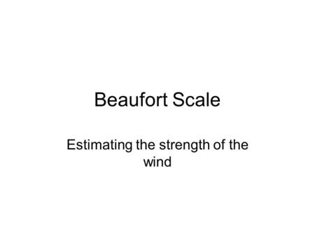 Estimating the strength of the wind