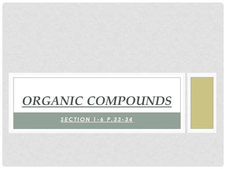 SECTION 1-6 P.33-34 ORGANIC COMPOUNDS. CHARACTERISTICS OF ORGANIC COMPOUNDS 1. THEY ARE CARBON-BASED COMPOUNDS (SOME, SUCH AS CARBON DIOXIDE ARE NOT INCLUDED.