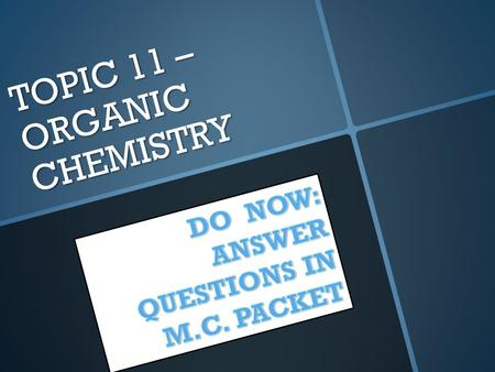 TOPIC 11 – ORGANIC CHEMISTRY. TOPIC 11 – Regents Review 1. 1. Organic compounds consist of carbon atoms bonded to each other in chains, rings, and networks.