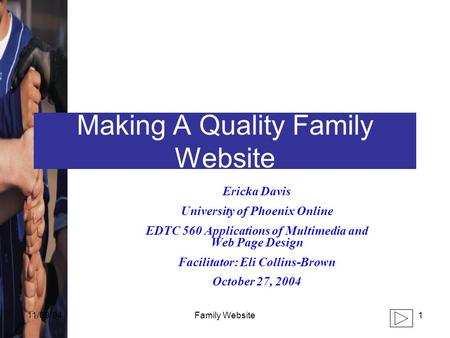 11/09/041Family Website Making A Quality Family Website Ericka Davis University of Phoenix Online EDTC 560 Applications of Multimedia and Web Page Design.