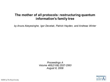 The mother of all protocols: restructuring quantum information's family tree by Anura Abeyesinghe, Igor Devetak, Patrick Hayden, and Andreas Winter Proceedings.