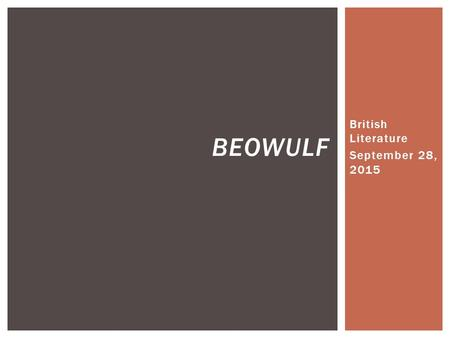 British Literature September 28, 2015 BEOWULF.  Students will be able to interact and engage with the early foundations of conflict in the epic poem.