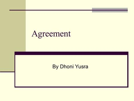 Agreement By Dhoni Yusra. Introduction Contracts are voluntary agreements between the parties. One party makes an offer that is accepted by the other.