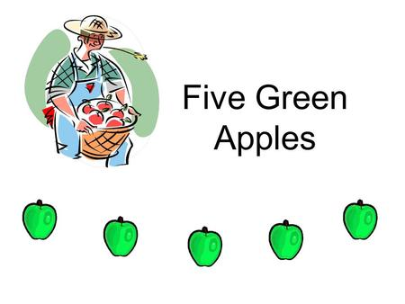 Five Green Apples. Farmer Brown had five green apples hanging on the tree.