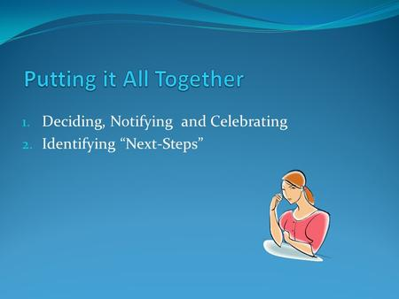 "1. Deciding, Notifying and Celebrating 2. Identifying ""Next-Steps"""