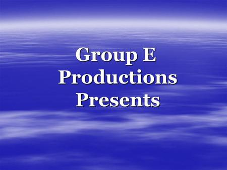 Group E Productions Presents Group E Productions Presents.