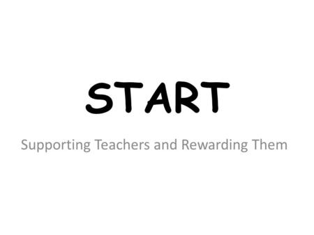 START Supporting Teachers and Rewarding Them. Is mentoring enough?