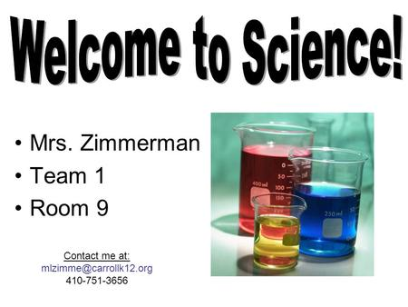 Mrs. Zimmerman Team 1 Room 9 Contact me at: 410-751-3656.
