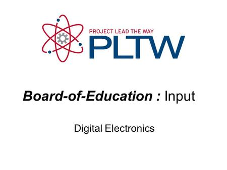 Digital Electronics Board-of-Education : Input. Board of Education - Input This presentation will explain, both from a hardware and software perspective,