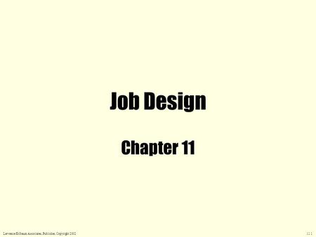 <strong>Job</strong> Design Chapter 11 Lawrence Erlbaum Associates, Publisher, Copyright 2002 11.1.