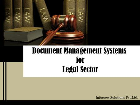 Document Management Systems for Legal Sector Infocrew Solutions Pvt.Ltd.