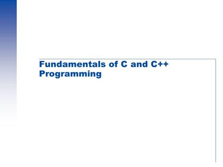 Fundamentals of C and C++ Programming. EEL 3801 – Lotzi Bölöni Sub-Topics  Basic Program Structure  Variables - Types and Declarations  Basic Program.