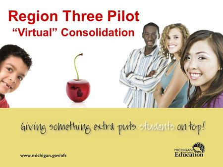 "Region Three Pilot ""Virtual"" Consolidation. Consolidation Legislation and Guidance Title I Schoolwide Fiscal Guidance issued February, 2008 [Section E]"