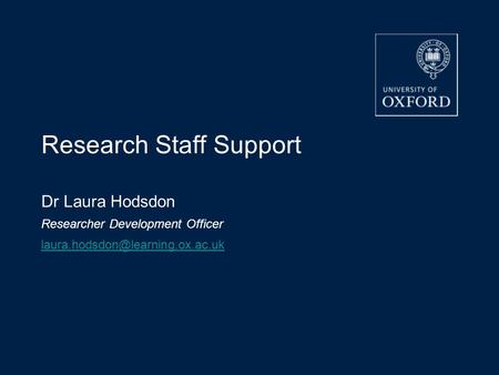 Research Staff Support Dr Laura Hodsdon Researcher Development Officer 30/10/2015.