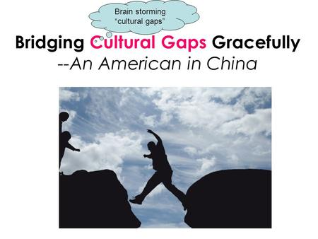 "Bridging Cultural Gaps Gracefully --An American in China In-Class Reading Brain storming ""cultural gaps"""
