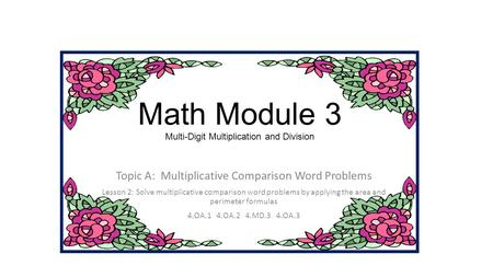 Math Module 3 Multi-Digit Multiplication and Division Topic A: Multiplicative Comparison Word Problems Lesson 2: Solve multiplicative comparison word.