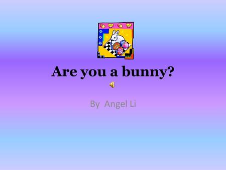 Are you a bunny? By Angel Li Appearance If you are a rabbit, you are black, brown, white, and mixture. A rabbit is about 24 inches and can weigh 12 lbs.