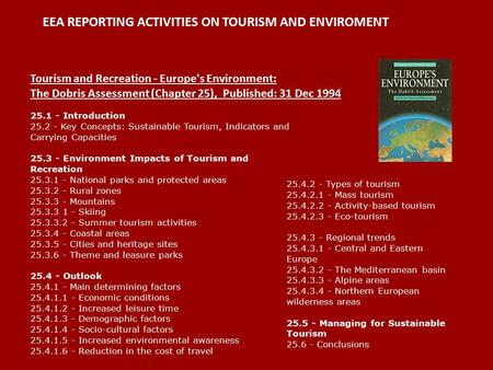 EEA REPORTING ACTIVITIES ON TOURISM AND ENVIROMENT Tourism and Recreation - Europe's Environment: The Dobris Assessment (Chapter 25), Published: 31 Dec.