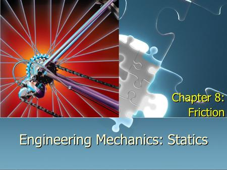 Engineering Mechanics: Statics Chapter 8: Friction Chapter 8: Friction.