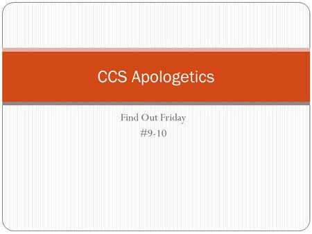 Find Out Friday #9-10 CCS Apologetics. Two Questions for Today Does God Doubly Elect? Is there such thing as a Carnal Christian?
