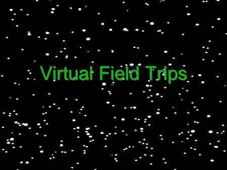 Virtual Field Trips. What is a Virtual Field Trip A virtual fieldtrip is an Internet-based trip that students take individually, in small groups or as.