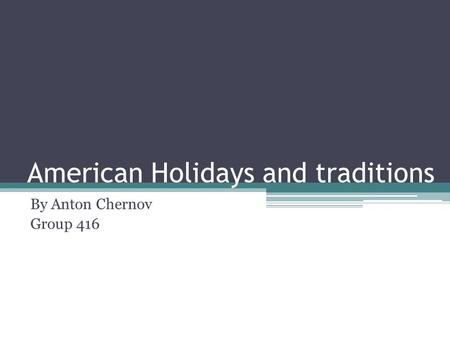American Holidays and traditions By Anton Chernov Group 416.