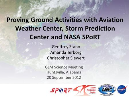 Proving Ground Activities with Aviation Weather Center, Storm Prediction Center and NASA SPoRT GLM Science Meeting Huntsville, Alabama 20 September 2012.