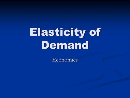 Elasticity of Demand Economics. What Does it Mean? Economists: How consumers respond to price changes. Economists: How consumers respond to price changes.