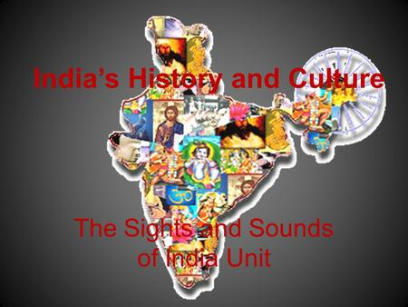 India's History and Culture The Sights and Sounds of India Unit.