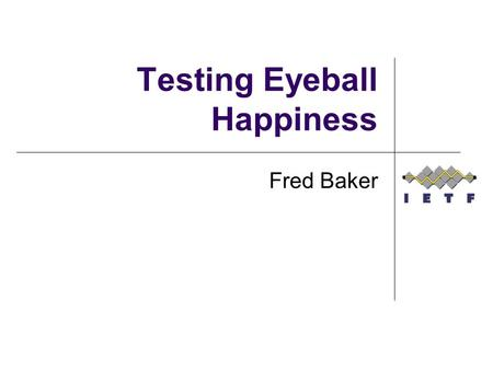 Testing Eyeball Happiness Fred Baker. The issue I bring to your attention In dual stack networks, especially if BCP 38 is in use, opening a session can.