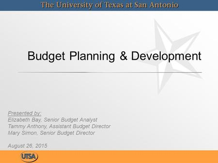 Budget Planning & Development Presented by: Elizabeth Bay, Senior Budget Analyst Tammy Anthony, Assistant Budget Director Mary Simon, Senior Budget Director.