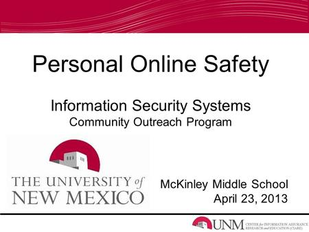 Personal Online Safety Information Security Systems Community Outreach Program McKinley Middle School April 23, 2013.