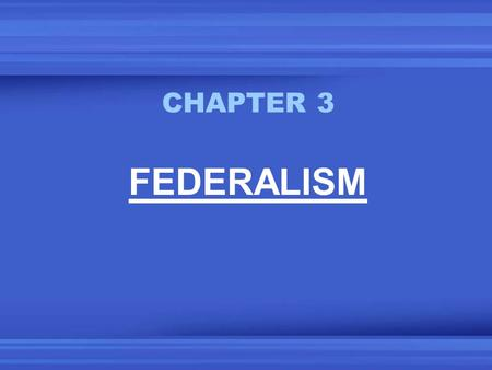 CHAPTER 3 FEDERALISM. CONSTITUTIONAL DIVISION OF POWERS DELEGATED POWERS (NATIONAL / FED) EXPRESSED IMPLIED INHERENT RESERVED POWERS (STATES) LOCAL POWERS.