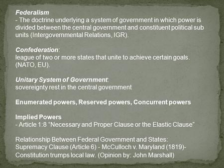 Federalism - The doctrine underlying a system of government in which power is divided between the central government and constituent political sub units.