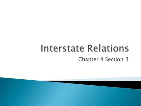 Chapter 4 Section 3.  Interstate Compact = Agreements among States ◦ States are NOT allowed to enter into treaties or compacts with foreign nations.