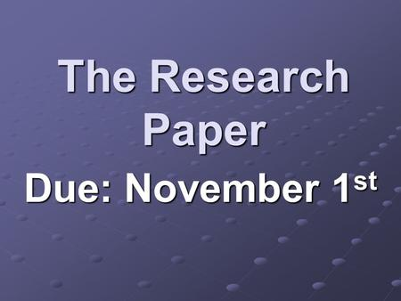 The Research Paper Due: November 1 st. This information can be obtained online at www.vjas.org.