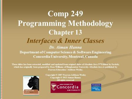Comp 249 Programming Methodology Chapter 13 Interfaces & Inner Classes Dr. Aiman Hanna Department of Computer Science & Software Engineering Concordia.